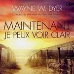 Wayne Dyer Maintenant je peux voir clair