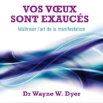 Wayne Dyer Vos voeux sont exaucés